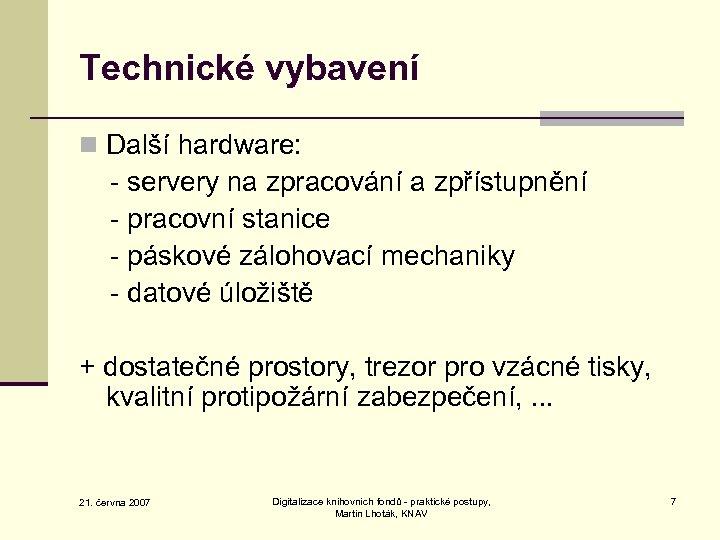 Technické vybavení n Další hardware: - servery na zpracování a zpřístupnění - pracovní stanice
