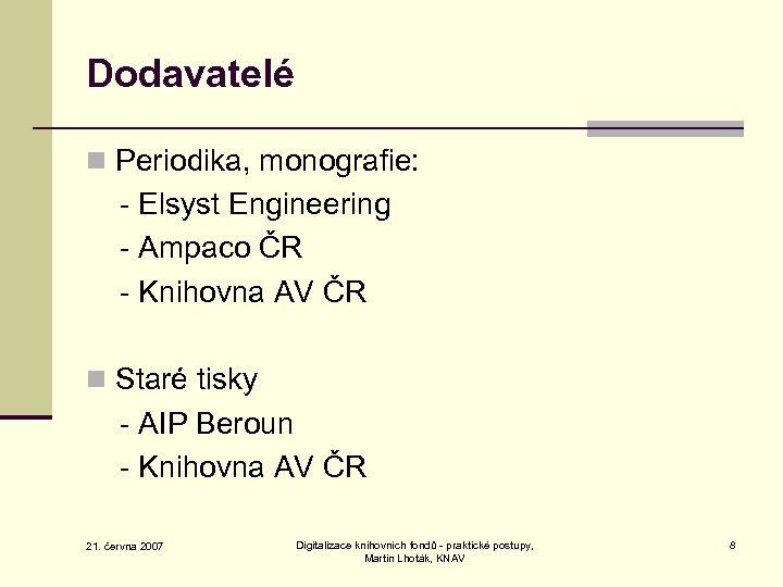 Dodavatelé n Periodika, monografie: - Elsyst Engineering - Ampaco ČR - Knihovna AV ČR