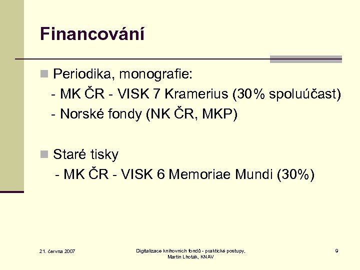 Financování n Periodika, monografie: - MK ČR - VISK 7 Kramerius (30% spoluúčast) -