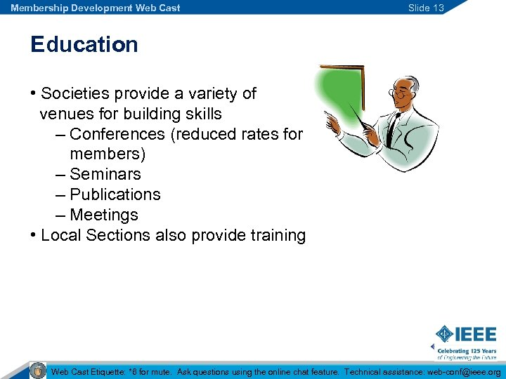 Membership Development Web Cast Slide 13 Education • Societies provide a variety of venues