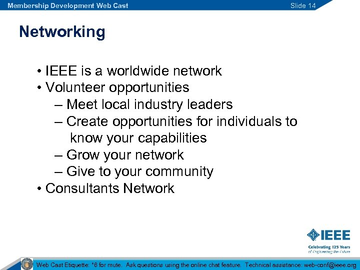Membership Development Web Cast Slide 14 Networking • IEEE is a worldwide network •