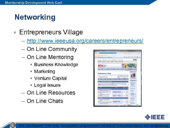 Membership Development Web Cast Networking Entrepreneurs Village – http: //www. ieeeusa. org/careers/entrepreneurs/ – On