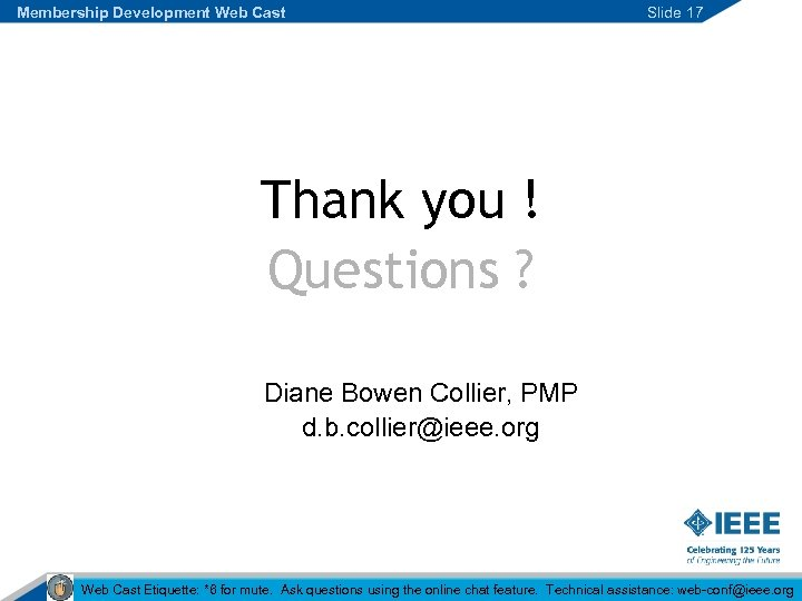 Membership Development Web Cast Slide 17 Thank you ! Questions ? Diane Bowen Collier,