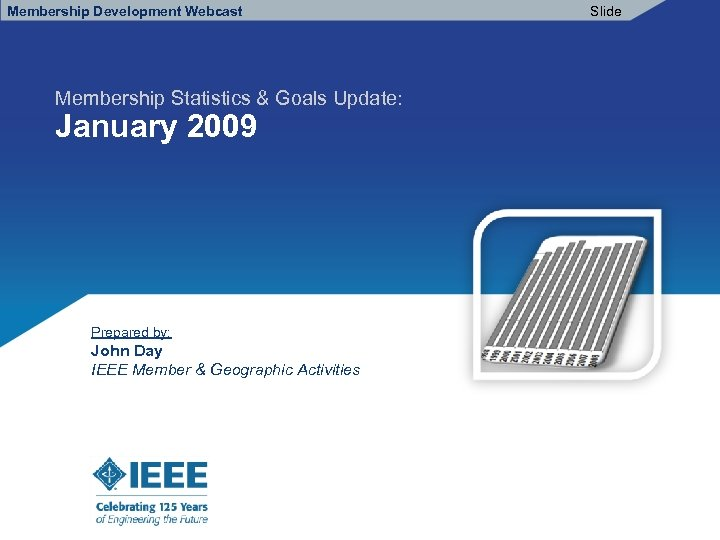 Membership Development Webcast Slide Membership Statistics & Goals Update: January 2009 Prepared by: John