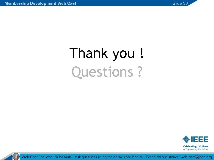 Membership Development Web Cast Slide 30 Thank you ! Questions ? Web Cast Etiquette: