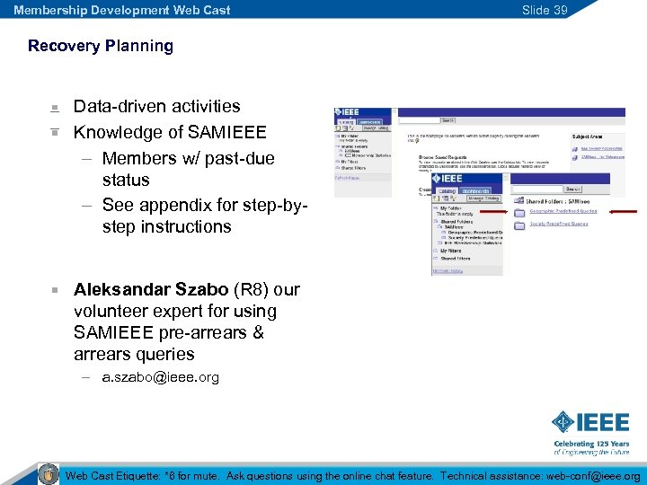 Membership Development Web Cast Slide 39 Recovery Planning Data-driven activities Knowledge of SAMIEEE –