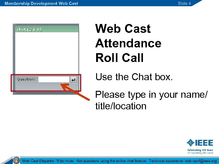 Membership Development Web Cast Slide 4 Web Cast Attendance Roll Call Use the Chat
