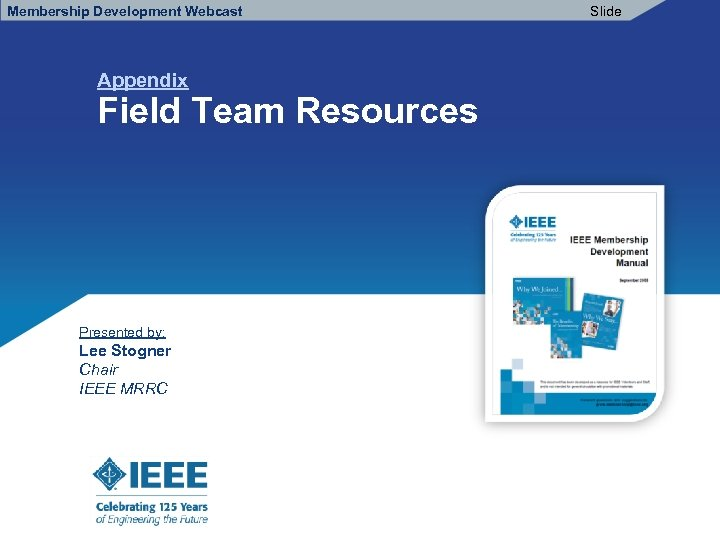 Membership Development Webcast Appendix Field Team Resources Presented by: Lee Stogner Chair IEEE MRRC