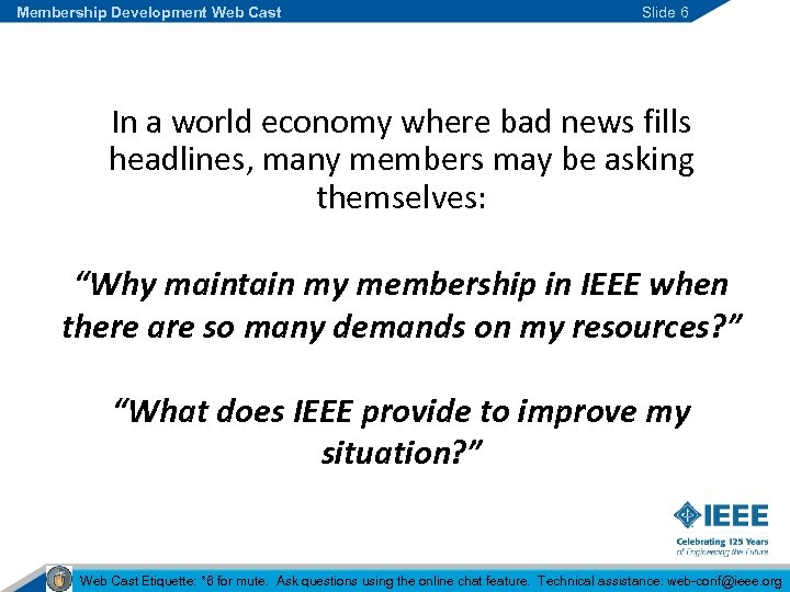 Membership Development Web Cast Slide 6 In a world economy where bad news fills