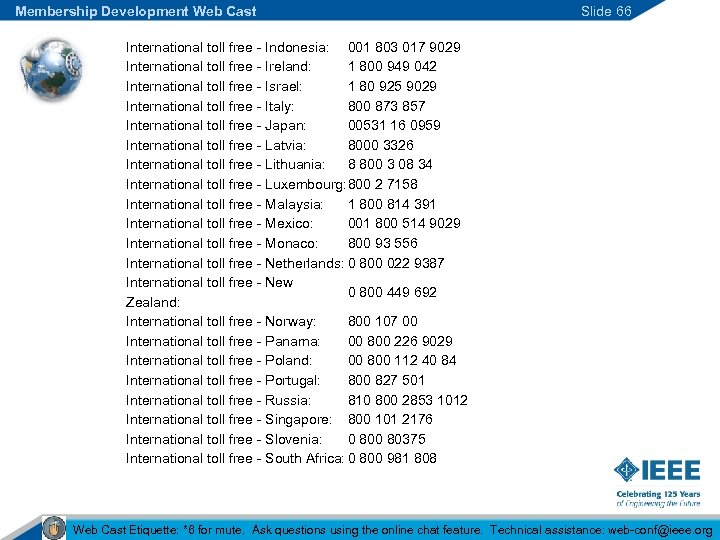 Membership Development Web Cast Slide 66 International toll free - Indonesia: 001 803 017