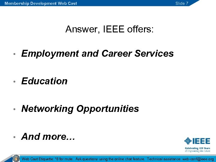 Membership Development Web Cast Slide 7 Answer, IEEE offers: • Employment and Career Services