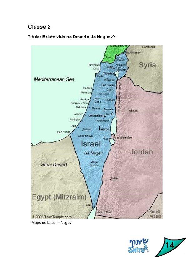 Classe 2 Título: Existe vida no Deserto do Neguev? Mapa de Israel – Negev