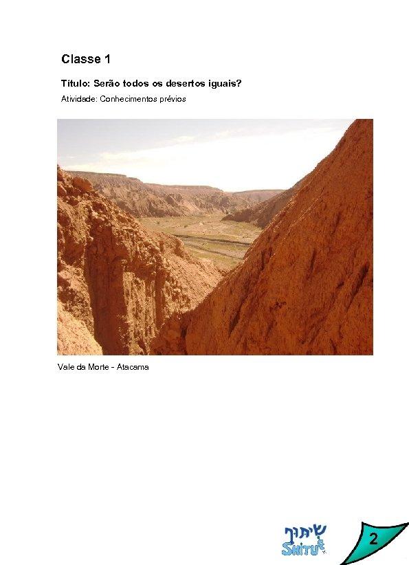 Classe 1 Título: Serão todos os desertos iguais? Atividade: Conhecimentos prévios Vale da Morte