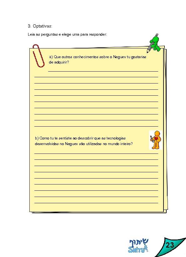 3. Optativas: Leia as perguntas e elege uma para responder: a) Que outros conhecimentos