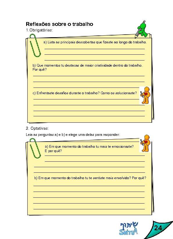 Reflexões sobre o trabalho 1. Obrigatórias: a) Lista as principais descobertas que fizeste ao
