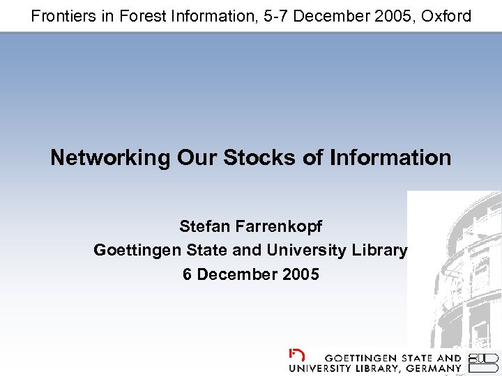 Frontiers in Forest Information, 5 -7 December 2005, Oxford Networking Our Stocks of Information