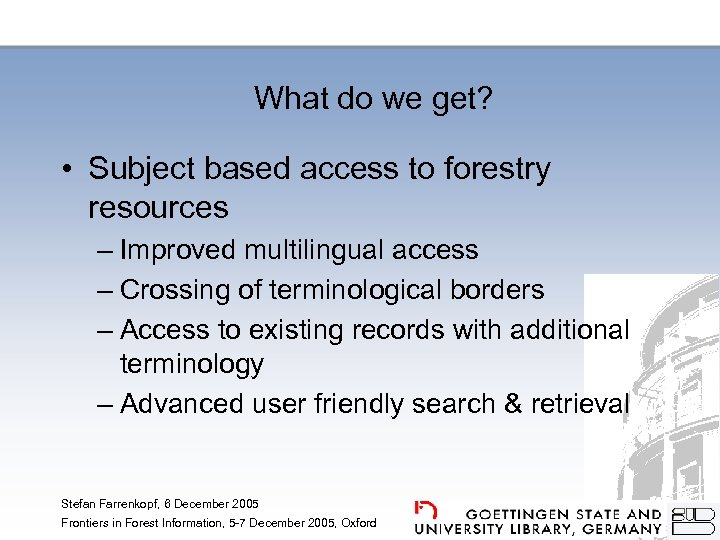 What do we get? • Subject based access to forestry resources – Improved multilingual