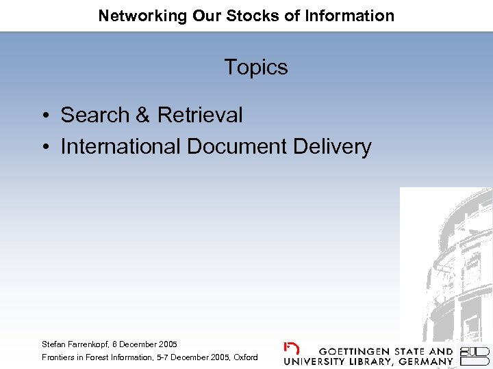 Networking Our Stocks of Information Topics • Search & Retrieval • International Document Delivery
