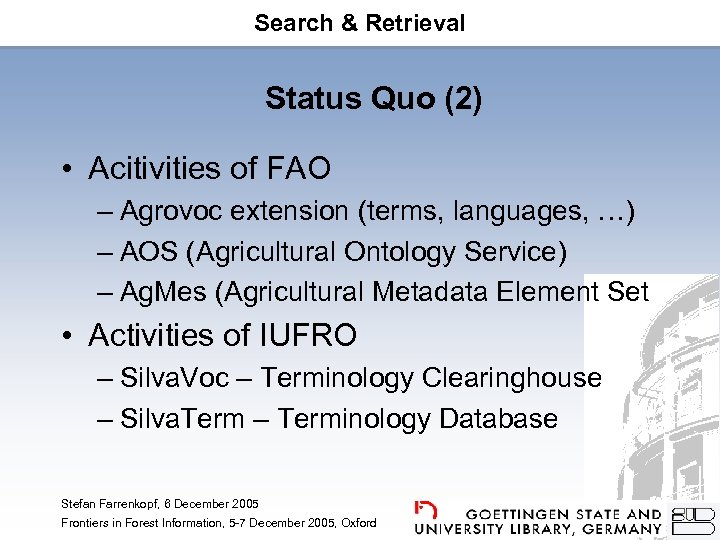 Search & Retrieval Status Quo (2) • Acitivities of FAO – Agrovoc extension (terms,