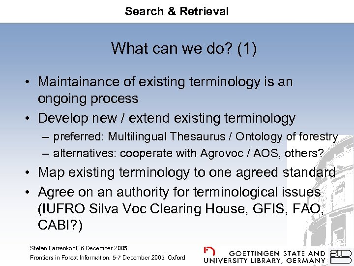 Search & Retrieval What can we do? (1) • Maintainance of existing terminology is