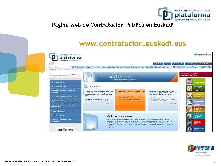 Página web de Contratación Pública en Euskadi www. contratacion. euskadi. eus Contratación Pública Electrónica
