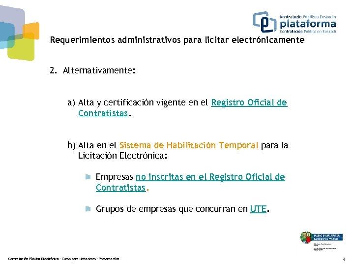 Requerimientos administrativos para licitar electrónicamente 2. Alternativamente: a) Alta y certificación vigente en el