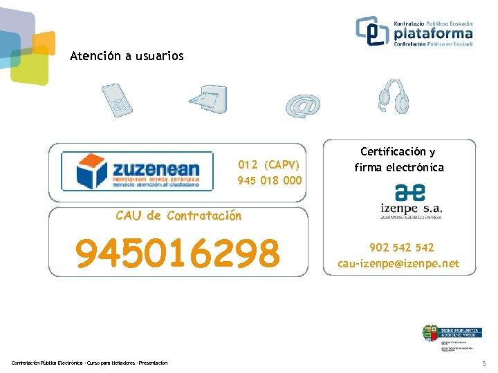 Atención a usuarios 012 (CAPV) 945 018 000 Certificación y firma electrónica CAU de