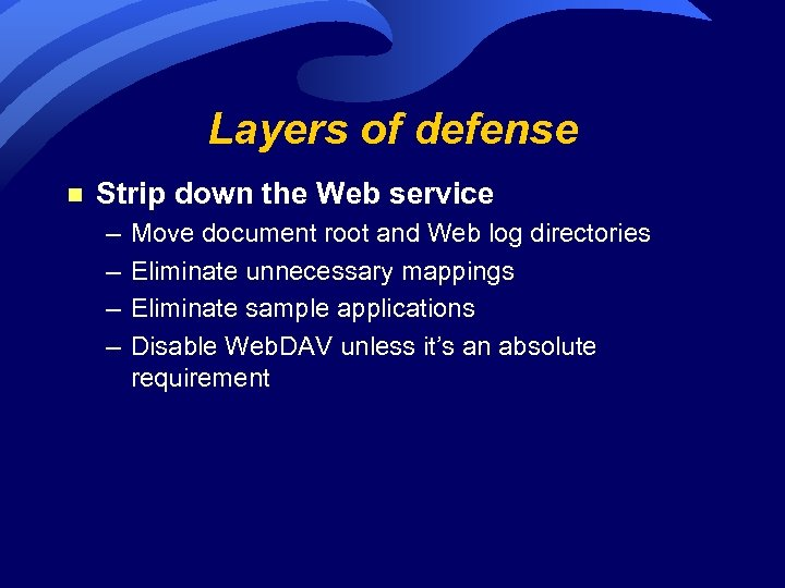 Layers of defense n Strip down the Web service – – Move document root