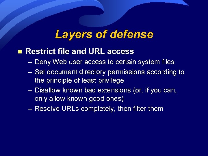 Layers of defense n Restrict file and URL access – Deny Web user access
