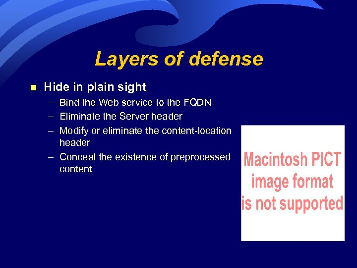 Layers of defense n Hide in plain sight – Bind the Web service to