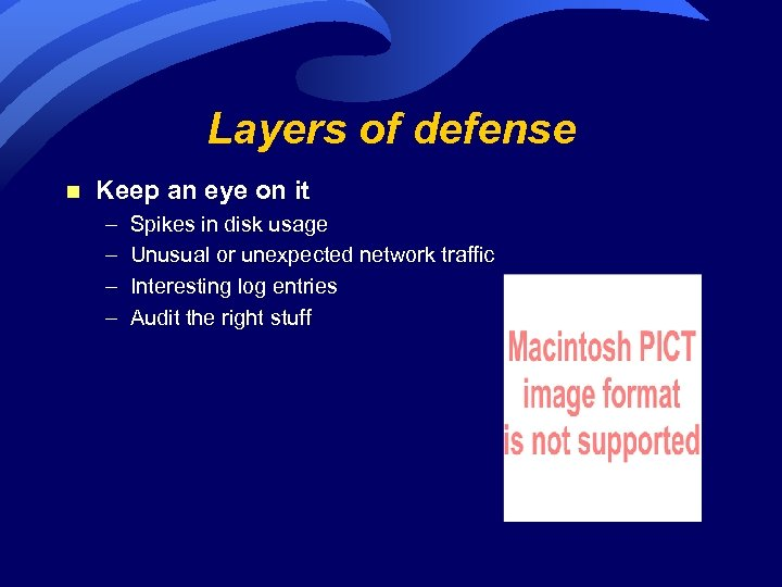 Layers of defense n Keep an eye on it – – Spikes in disk