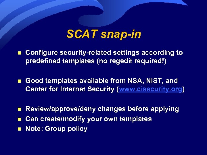 SCAT snap-in n Configure security-related settings according to predefined templates (no regedit required!) n