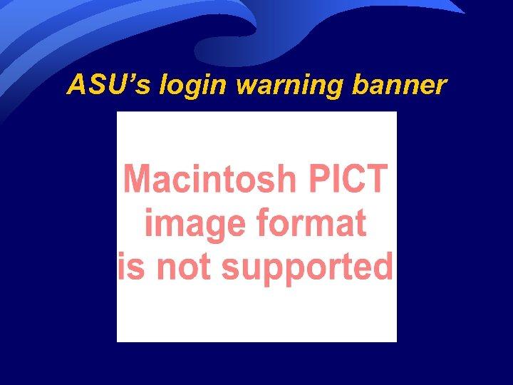 ASU's login warning banner