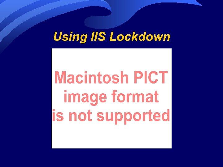 Using IIS Lockdown