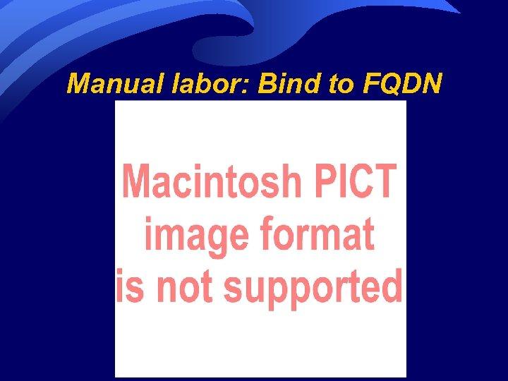 Manual labor: Bind to FQDN