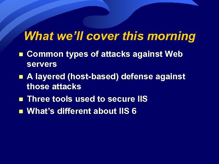 What we'll cover this morning n n Common types of attacks against Web servers