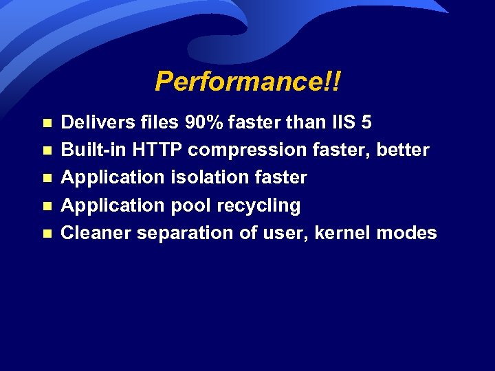 Performance!! n n n Delivers files 90% faster than IIS 5 Built-in HTTP compression
