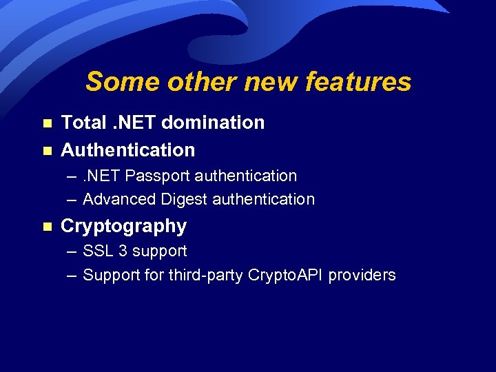Some other new features n n Total. NET domination Authentication –. NET Passport authentication