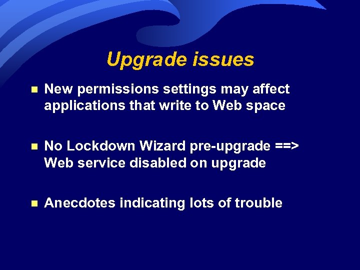 Upgrade issues n New permissions settings may affect applications that write to Web space