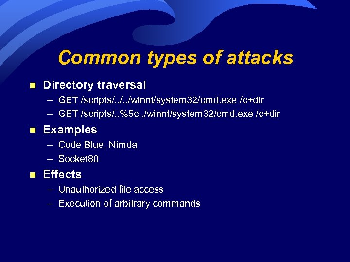 Common types of attacks n Directory traversal – GET /scripts/. . /winnt/system 32/cmd. exe