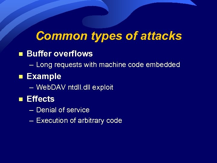 Common types of attacks n Buffer overflows – Long requests with machine code embedded
