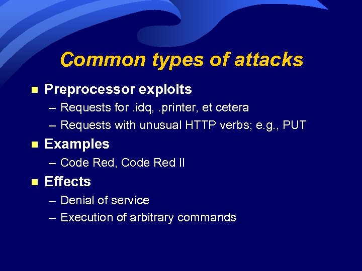 Common types of attacks n Preprocessor exploits – Requests for. idq, . printer, et