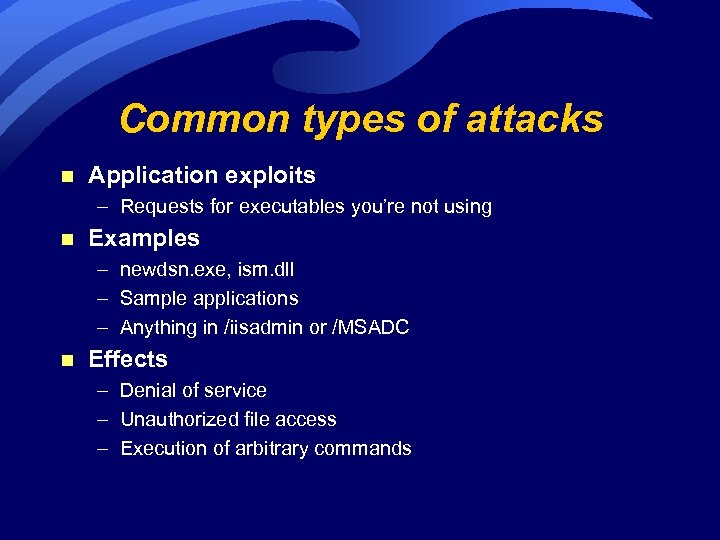 Common types of attacks n Application exploits – Requests for executables you're not using