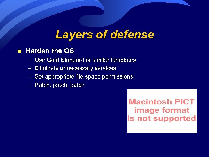 Layers of defense n Harden the OS – – Use Gold Standard or similar