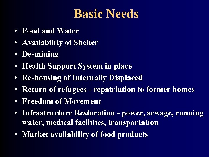 Basic Needs • • Food and Water Availability of Shelter De-mining Health Support System