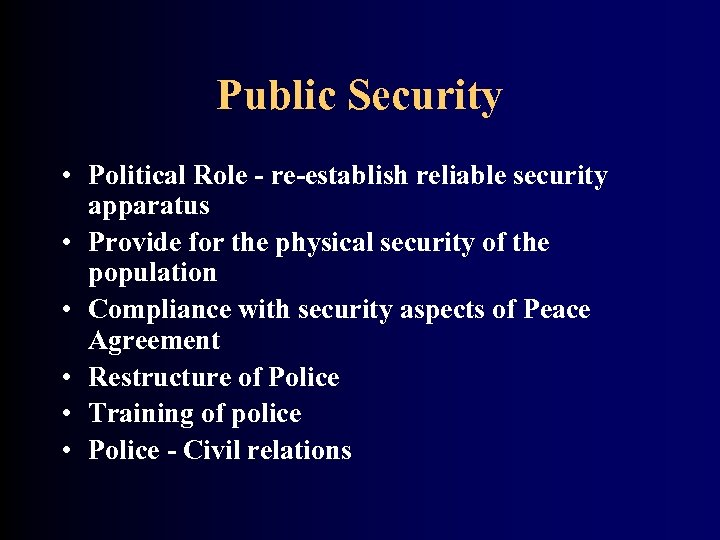 Public Security • Political Role - re-establish reliable security apparatus • Provide for the