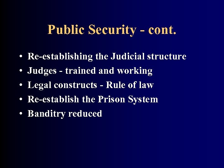 Public Security - cont. • • • Re-establishing the Judicial structure Judges - trained