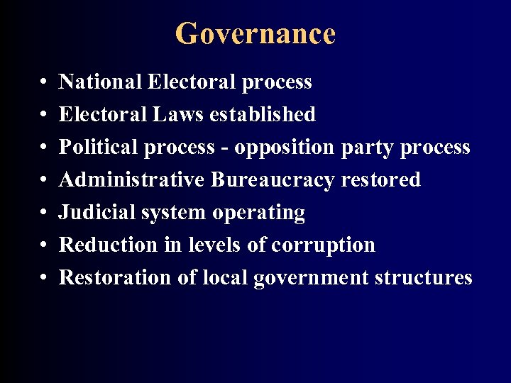 Governance • • National Electoral process Electoral Laws established Political process - opposition party