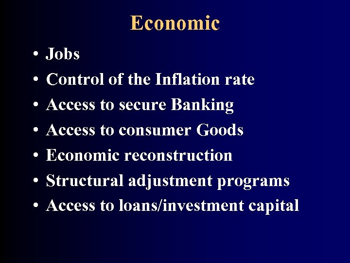 Economic • • Jobs Control of the Inflation rate Access to secure Banking Access