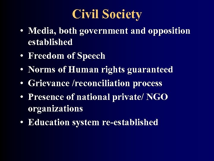 Civil Society • Media, both government and opposition established • Freedom of Speech •